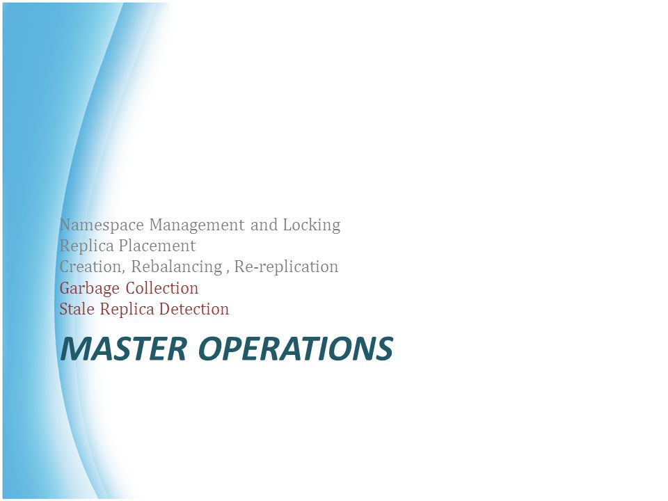 Master Operations Namespace Management and Locking Replica Placement
