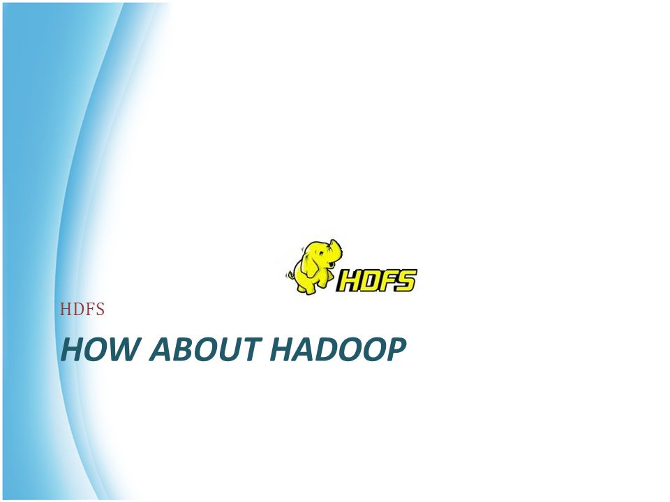 HDFS How about Hadoop