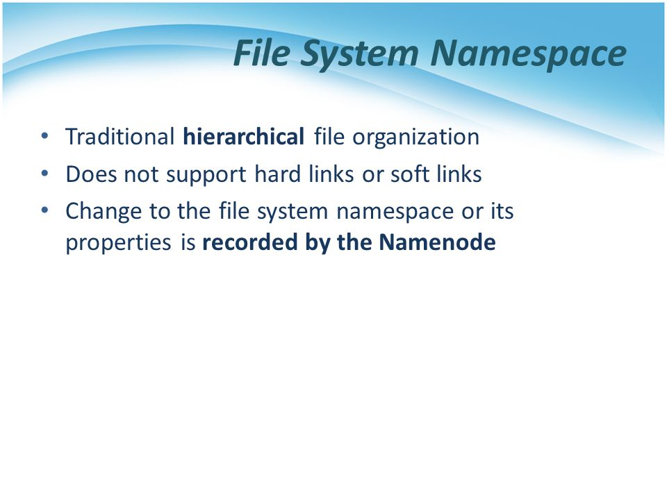 File System Namespace Traditional hierarchical file organization
