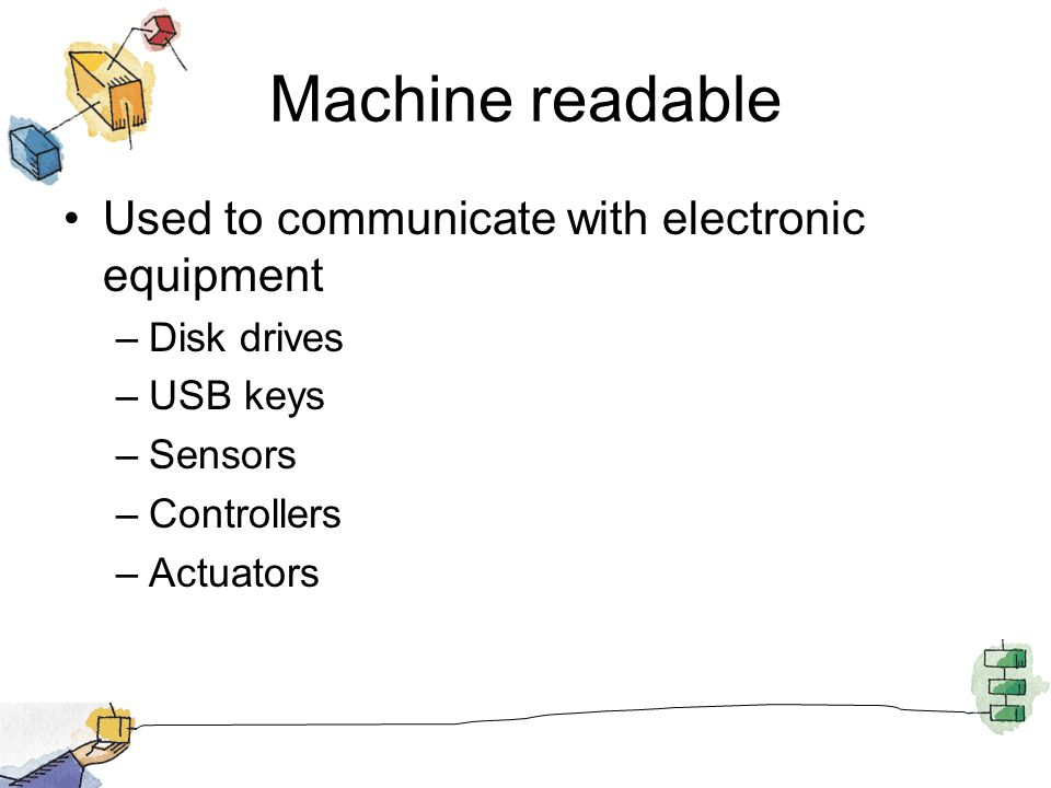 Machine readable Used to communicate with electronic equipment