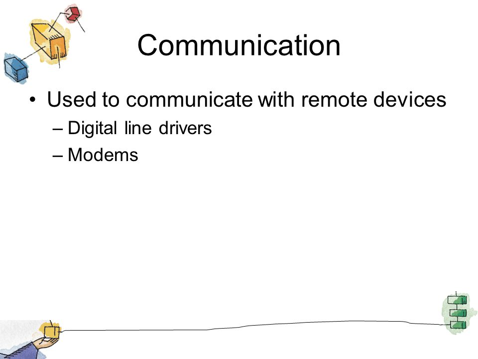 Communication Used to communicate with remote devices
