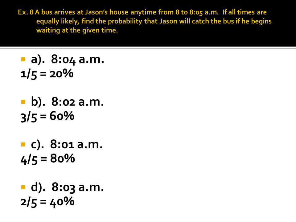 a). 8:04 a.m. 1/5 = 20% b). 8:02 a.m. 3/5 = 60% c). 8:01 a.m.