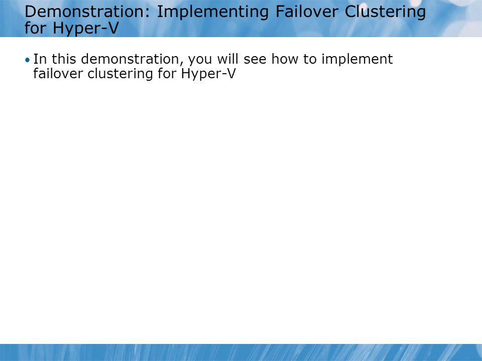 Demonstration: Implementing Failover Clustering for Hyper-V