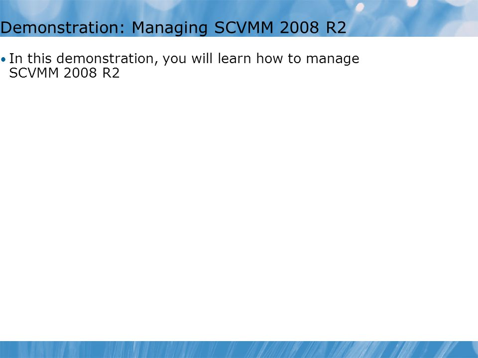 Demonstration: Managing SCVMM 2008 R2