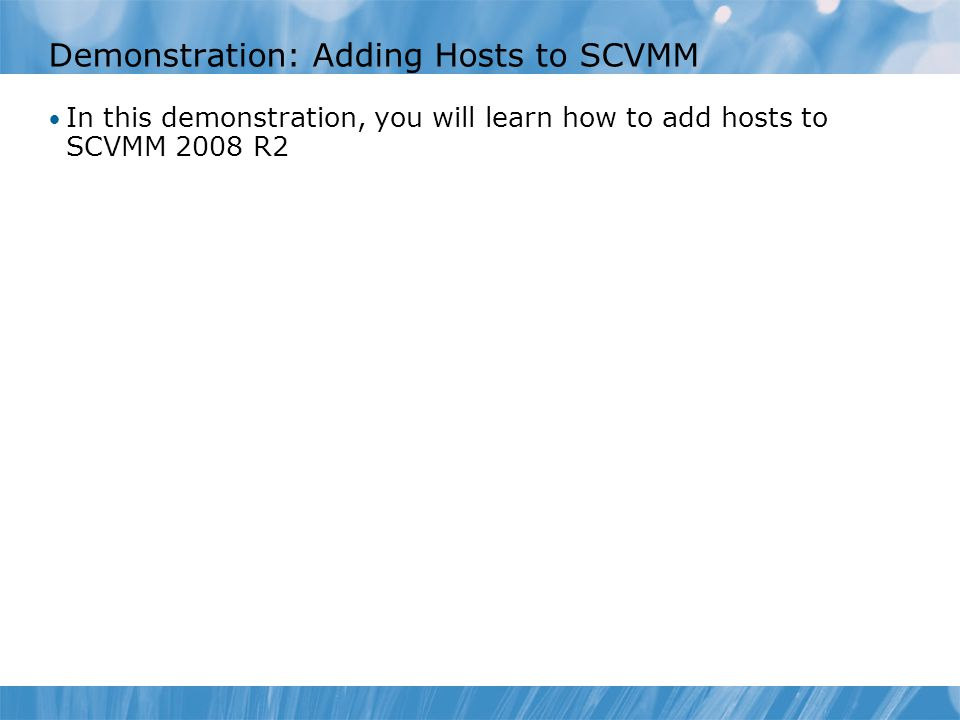 Demonstration: Adding Hosts to SCVMM