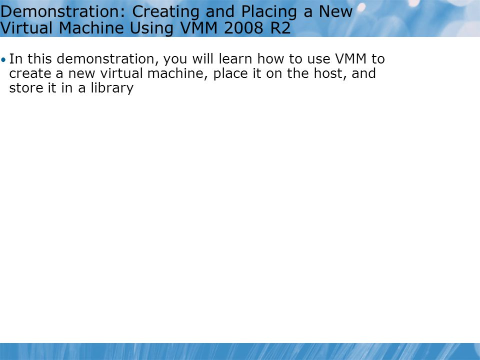 Demonstration: Creating and Placing a New Virtual Machine Using VMM 2008 R2
