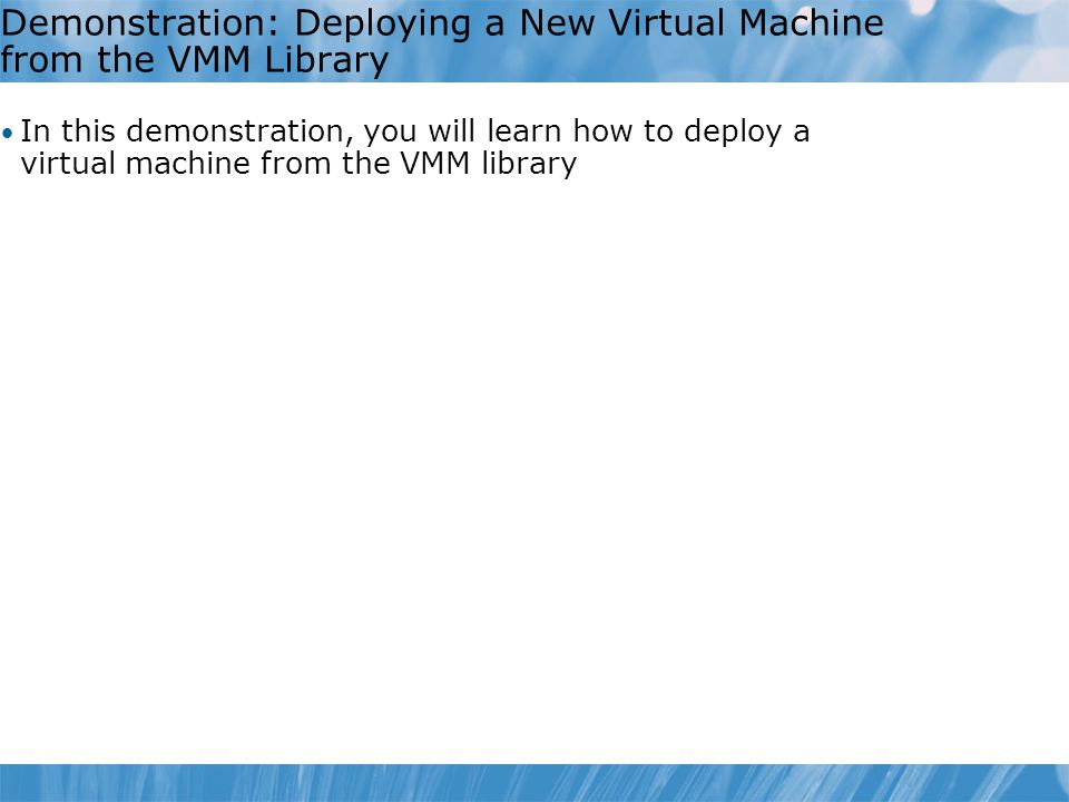 Demonstration: Deploying a New Virtual Machine from the VMM Library
