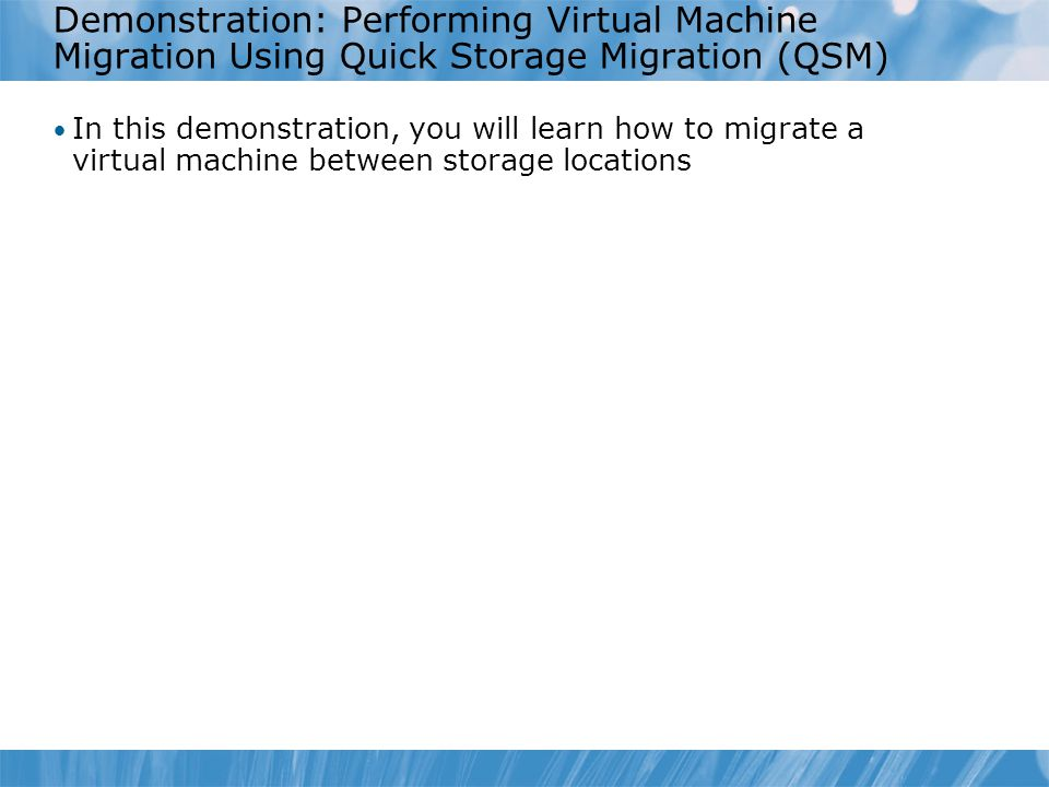 Demonstration: Performing Virtual Machine Migration Using Quick Storage Migration (QSM)
