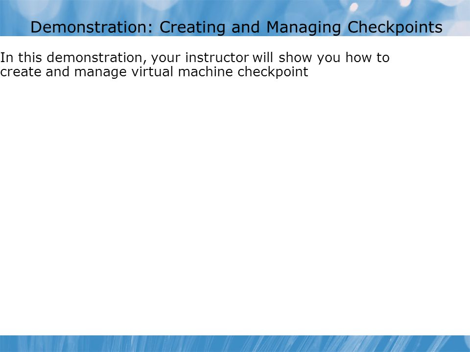 Demonstration: Creating and Managing Checkpoints