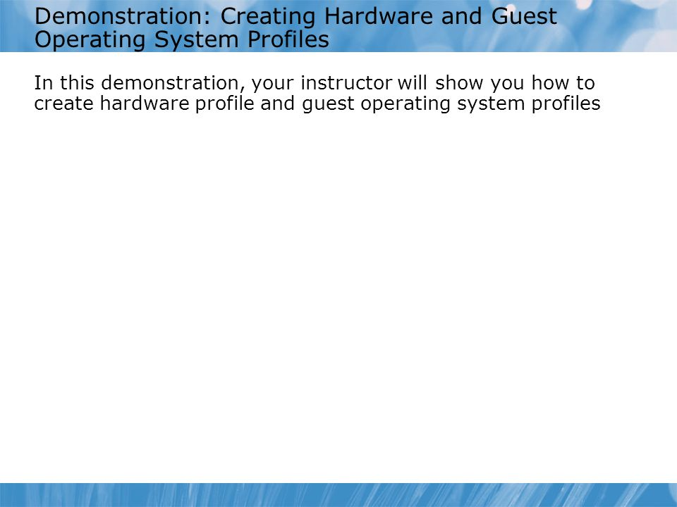 Demonstration: Creating Hardware and Guest Operating System Profiles