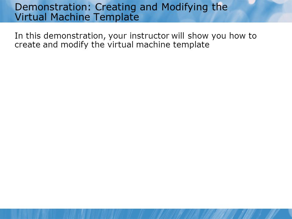 Demonstration: Creating and Modifying the Virtual Machine Template