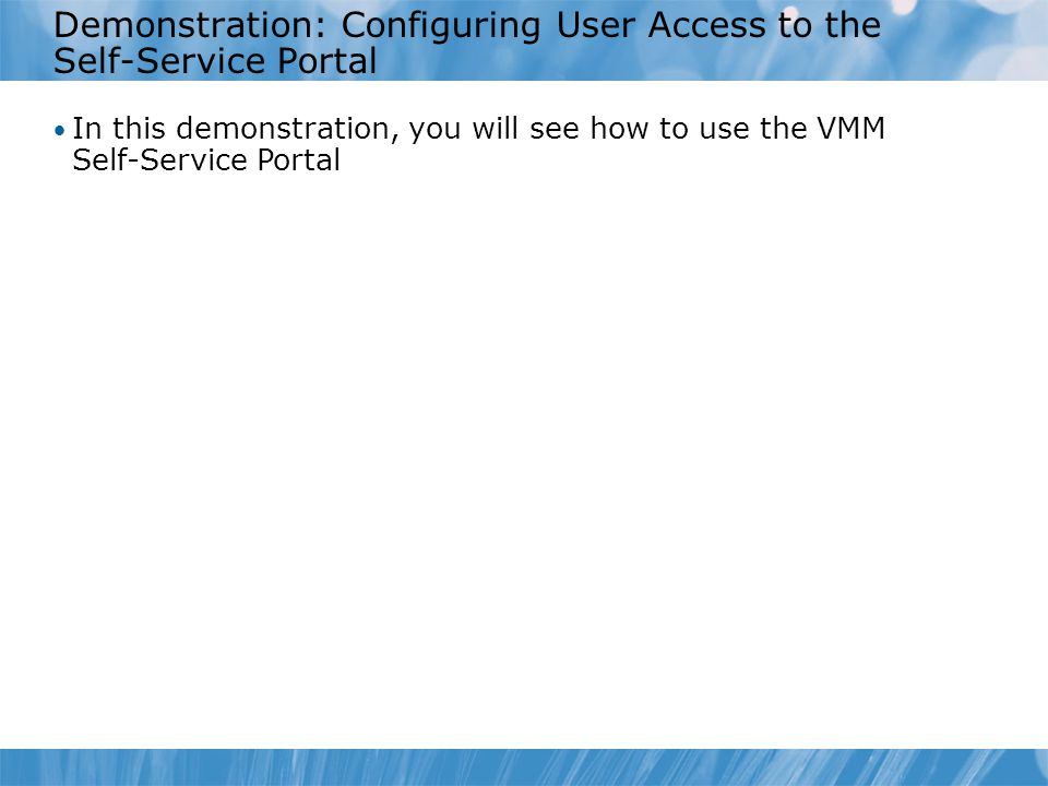 Demonstration: Configuring User Access to the Self-Service Portal