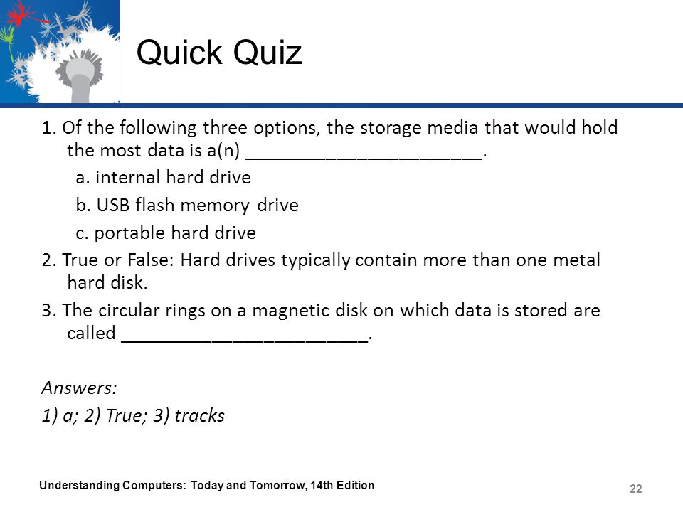 Quick Quiz 1. Of the following three options, the storage media that would hold the most data is a(n) _______________________.