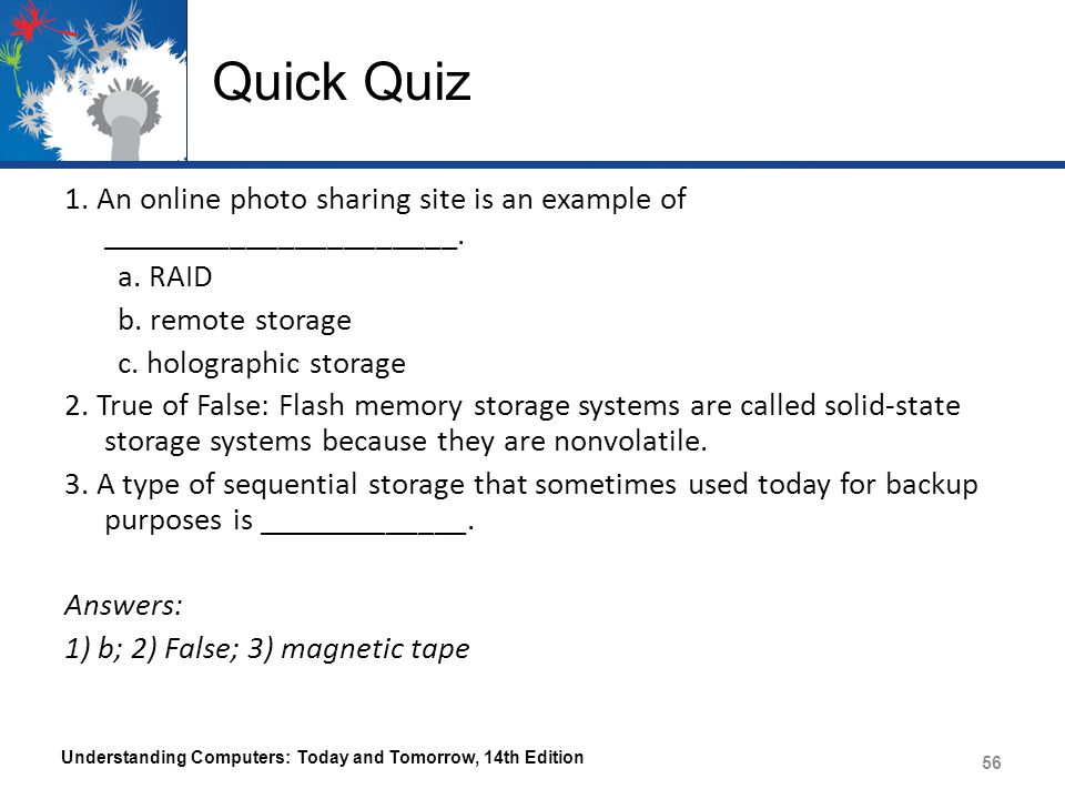 Quick Quiz 1. An online photo sharing site is an example of ______________________. a. RAID. b. remote storage.