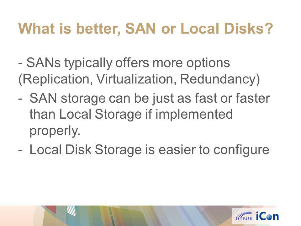 What is better, SAN or Local Disks