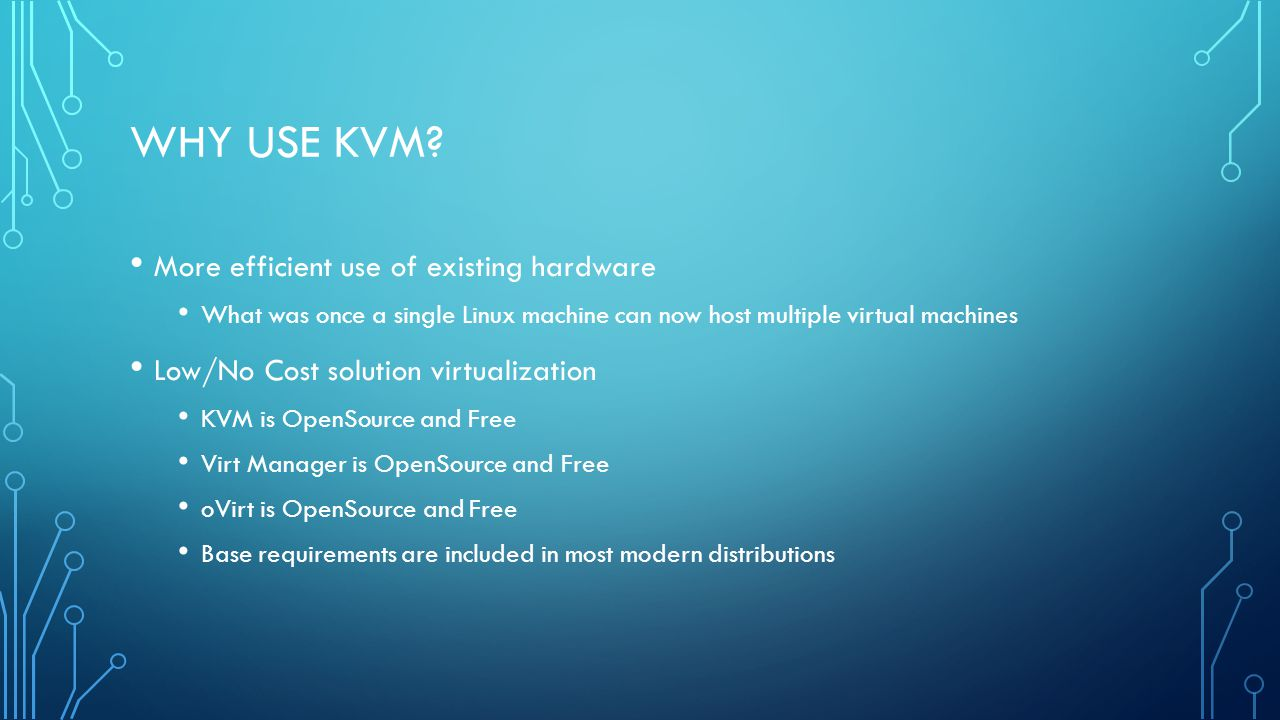 Why use kvm More efficient use of existing hardware