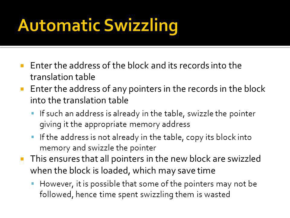 Automatic Swizzling Enter the address of the block and its records into the translation table.