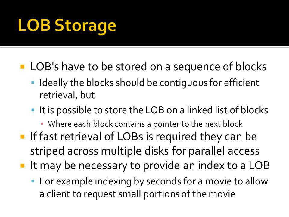 LOB Storage LOB s have to be stored on a sequence of blocks