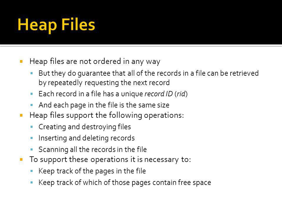 Heap Files Heap files are not ordered in any way