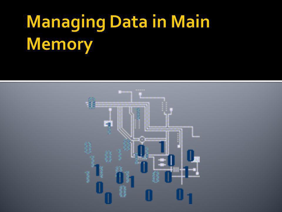 Managing Data in Main Memory