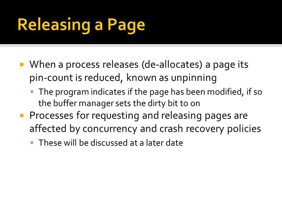 Releasing a Page When a process releases (de-allocates) a page its pin-count is reduced, known as unpinning.