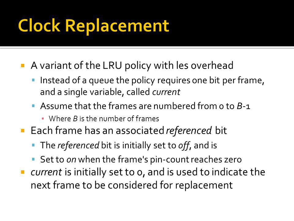 Clock Replacement A variant of the LRU policy with les overhead
