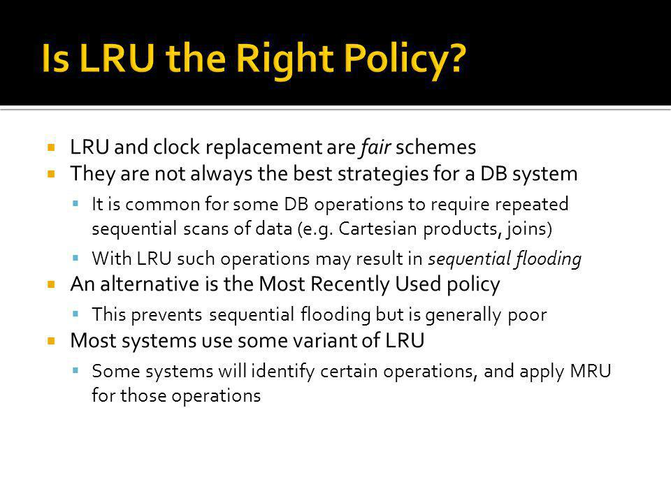 Is LRU the Right Policy LRU and clock replacement are fair schemes