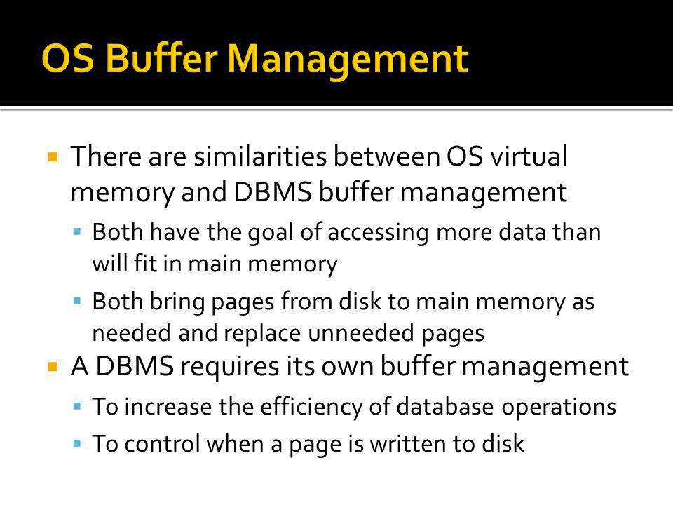 OS Buffer Management There are similarities between OS virtual memory and DBMS buffer management.