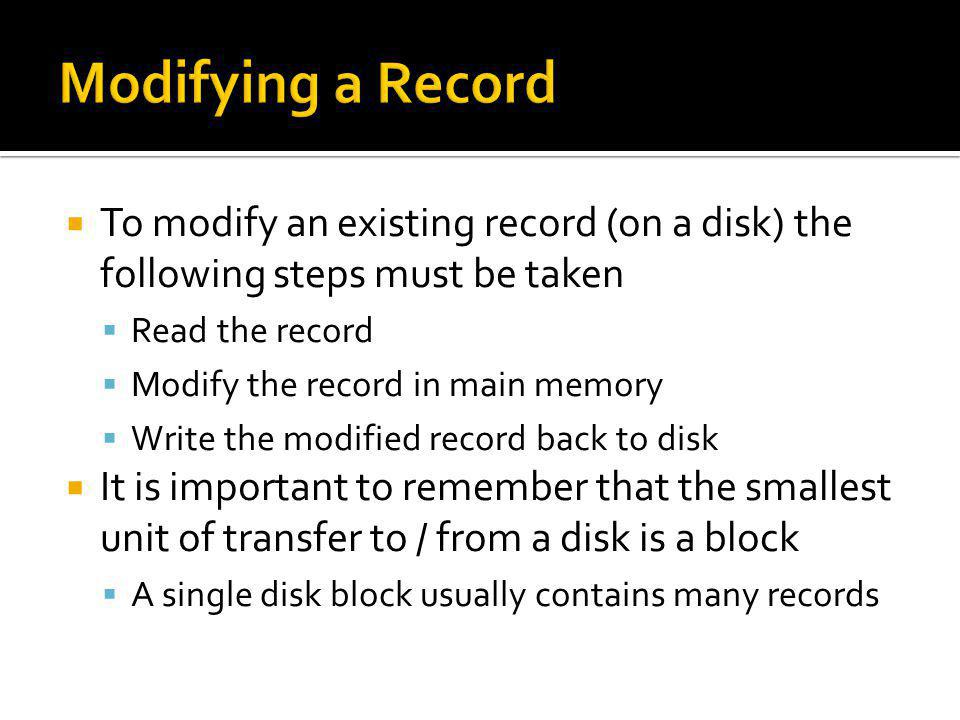 Modifying a Record To modify an existing record (on a disk) the following steps must be taken. Read the record.
