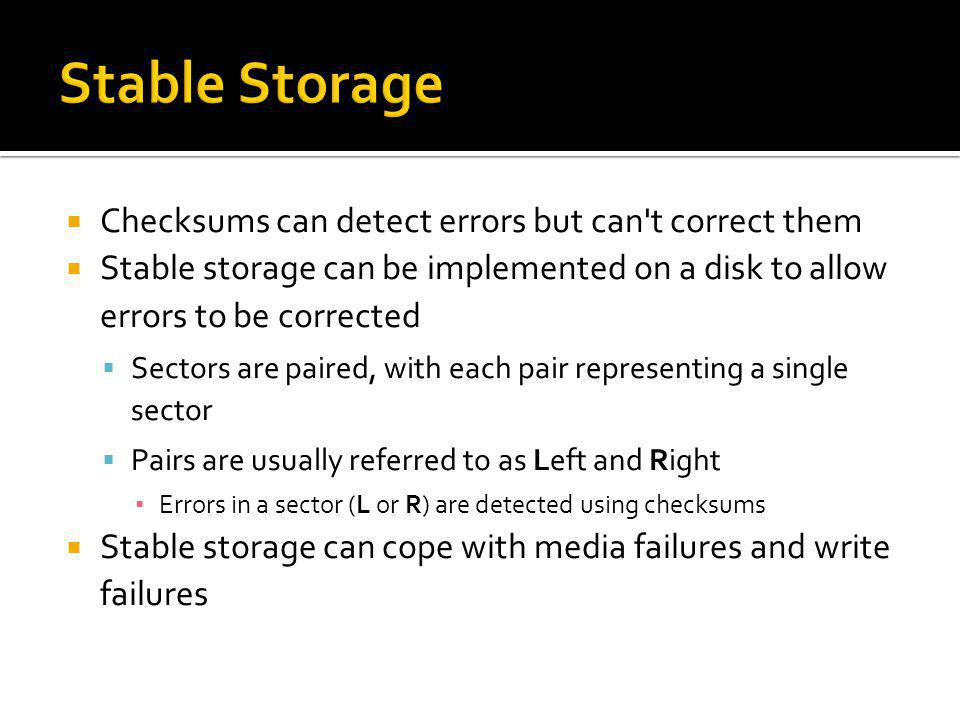 Stable Storage Checksums can detect errors but can t correct them