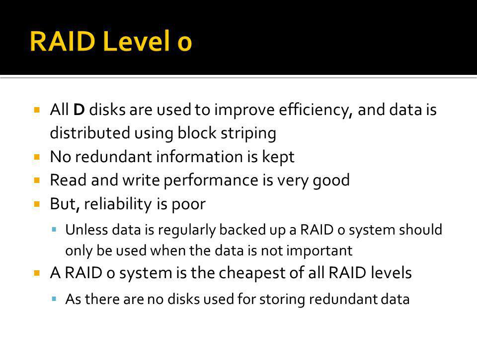 RAID Level 0 All D disks are used to improve efficiency, and data is distributed using block striping.