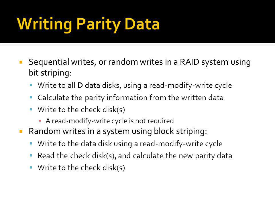 Writing Parity Data Sequential writes, or random writes in a RAID system using bit striping: