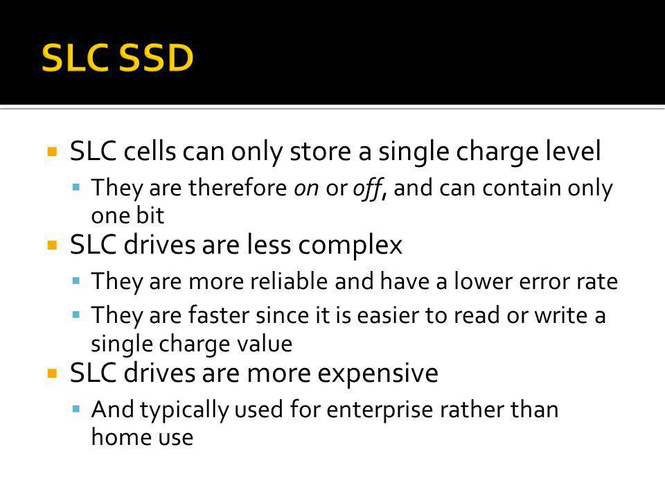 SLC SSD SLC cells can only store a single charge level