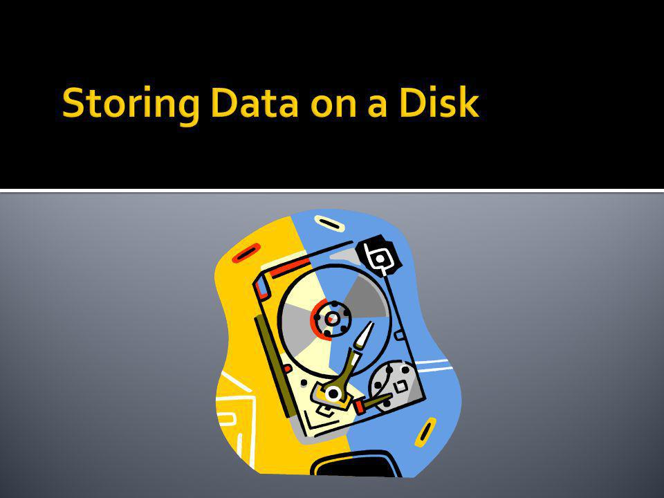 Storing Data on a Disk