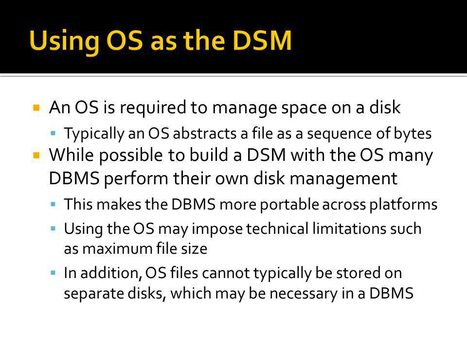Using OS as the DSM An OS is required to manage space on a disk