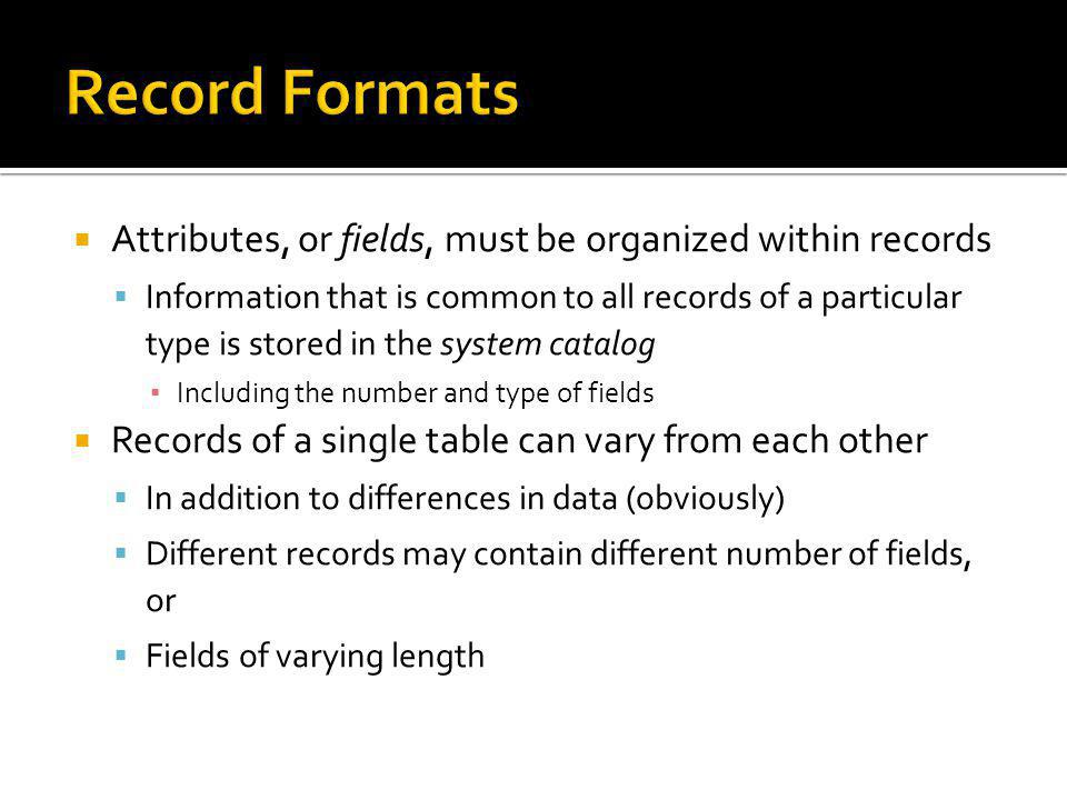 Record Formats Attributes, or fields, must be organized within records