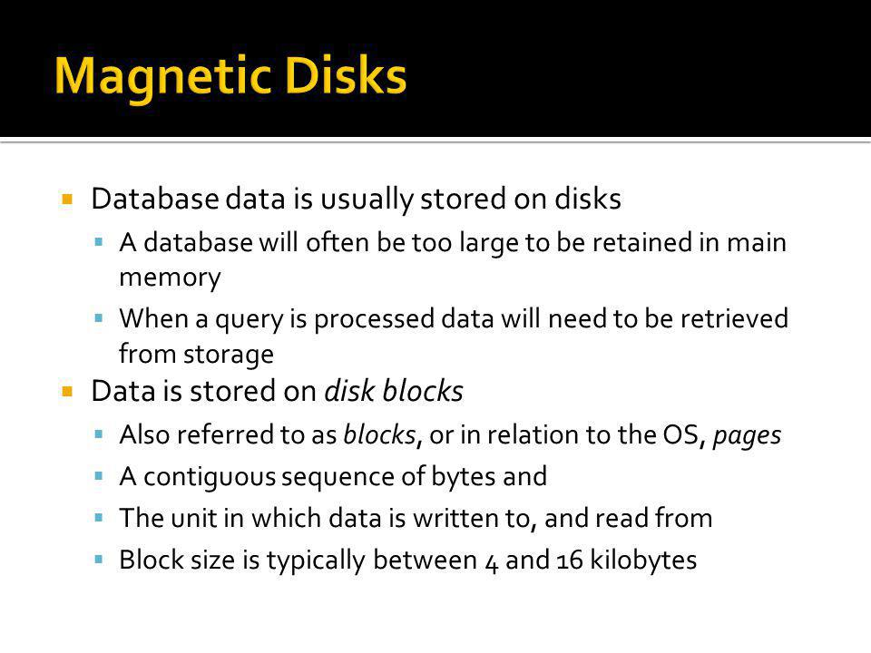 Magnetic Disks Database data is usually stored on disks