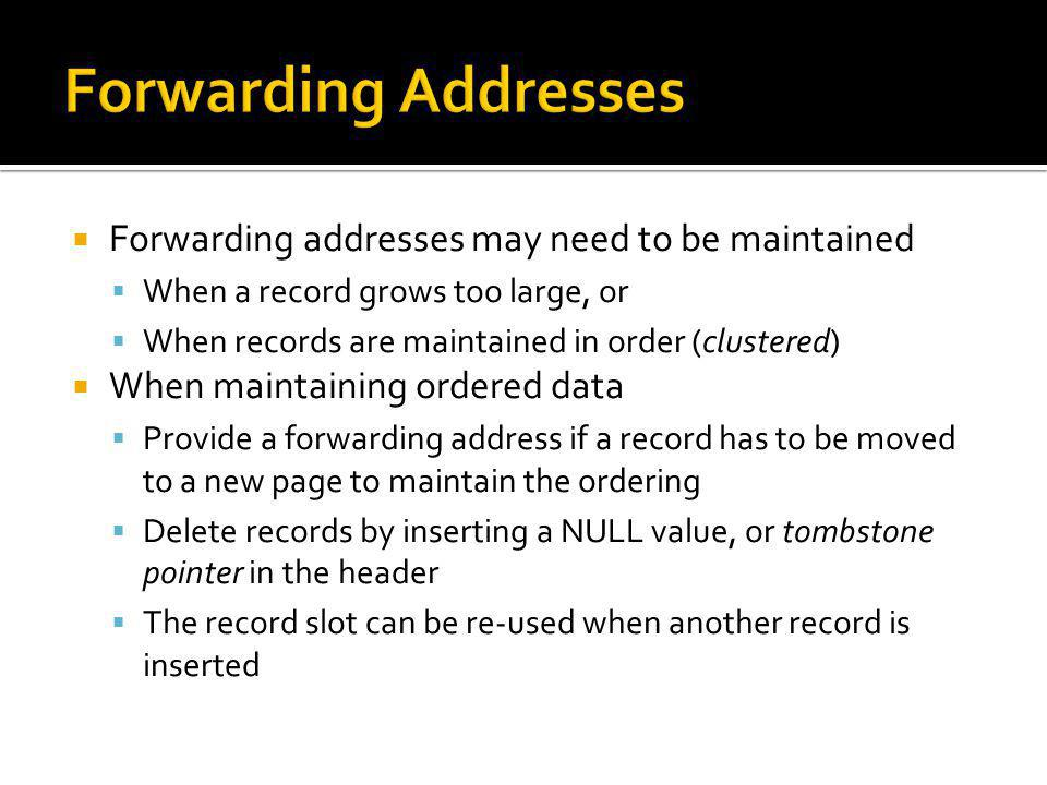 Forwarding Addresses Forwarding addresses may need to be maintained