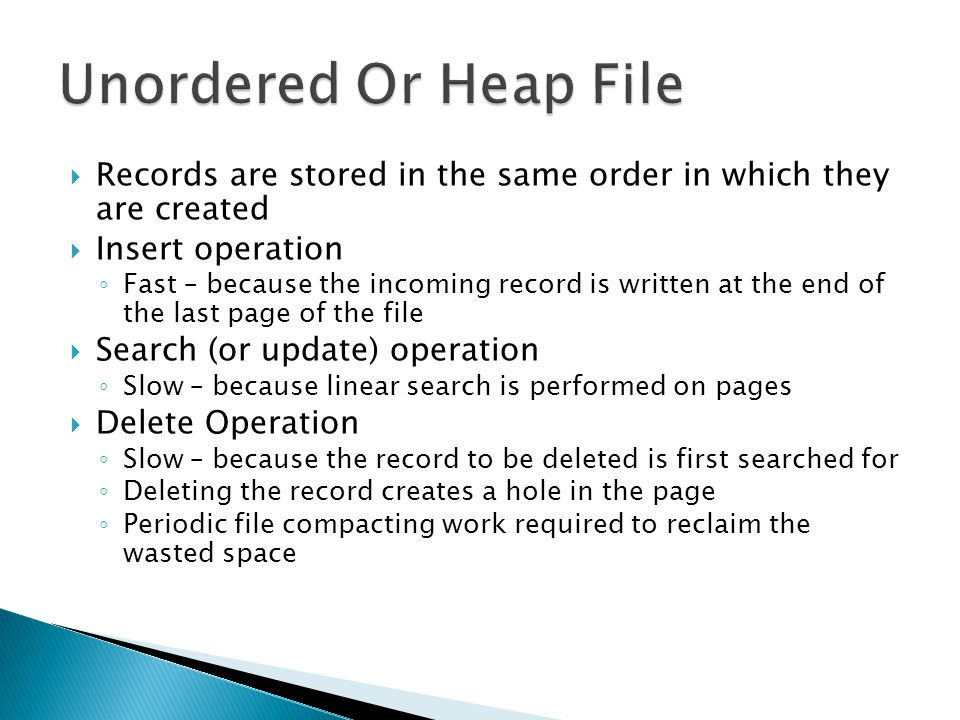 Unordered Or Heap File Records are stored in the same order in which they are created. Insert operation.