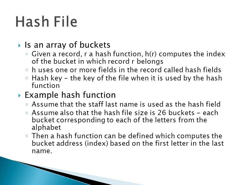 Hash File Is an array of buckets Example hash function
