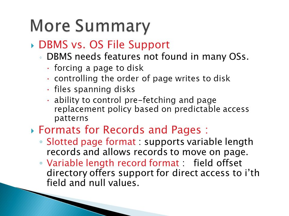 More Summary DBMS vs. OS File Support Formats for Records and Pages :