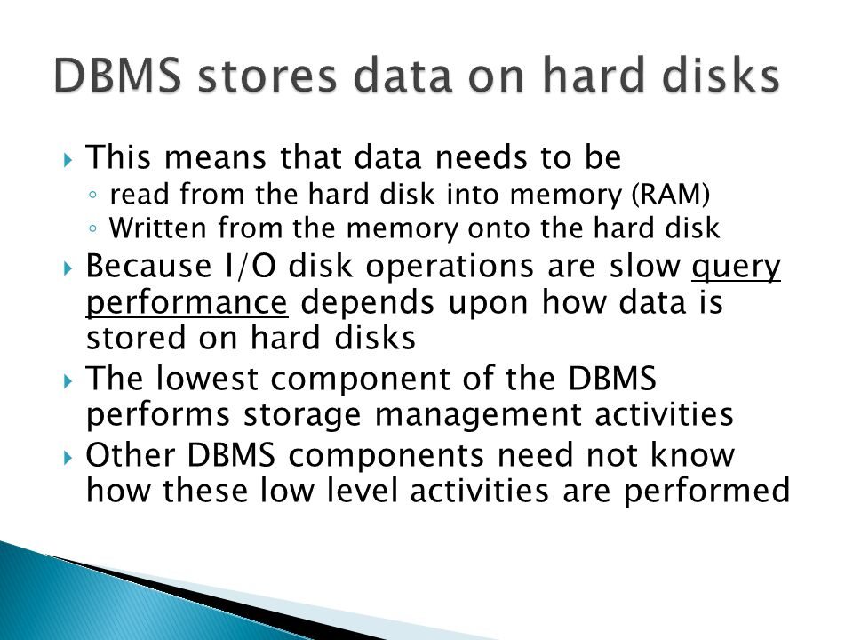 DBMS stores data on hard disks