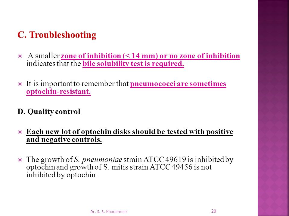 C. Troubleshooting A smaller zone of inhibition (< 14 mm) or no zone of inhibition indicates that the bile solubility test is required.