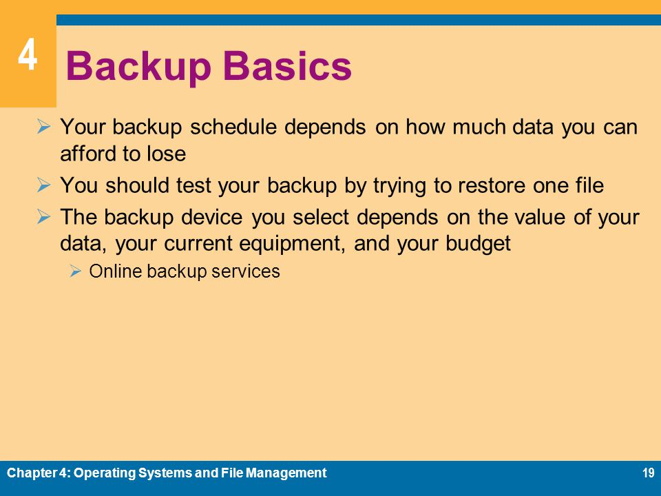 Backup Basics Your backup schedule depends on how much data you can afford to lose. You should test your backup by trying to restore one file.