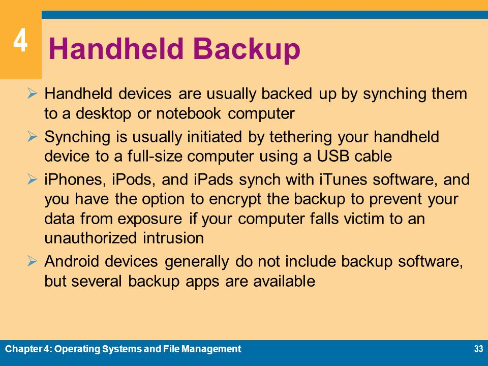 Handheld Backup Handheld devices are usually backed up by synching them to a desktop or notebook computer.