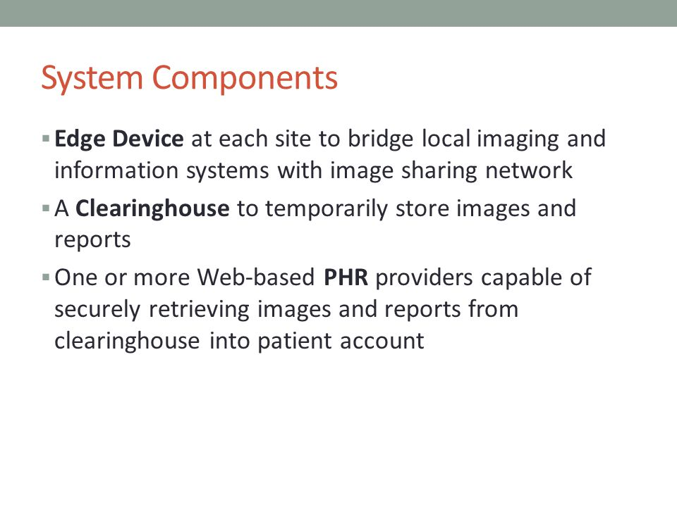 System Components Edge Device at each site to bridge local imaging and information systems with image sharing network.
