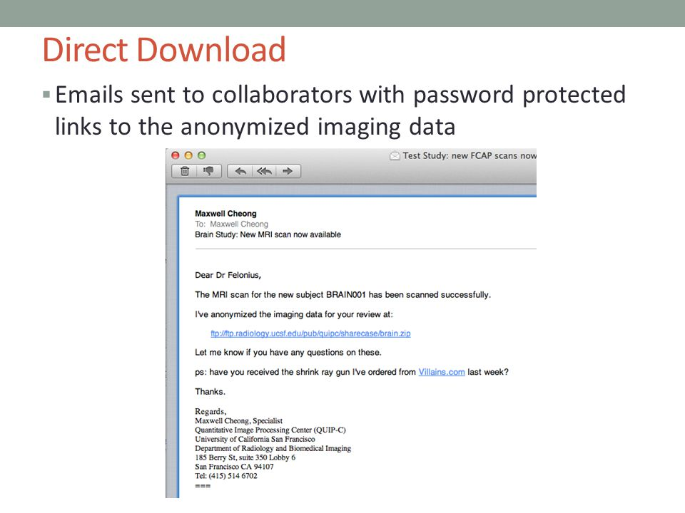 Direct Download Emails sent to collaborators with password protected links to the anonymized imaging data.