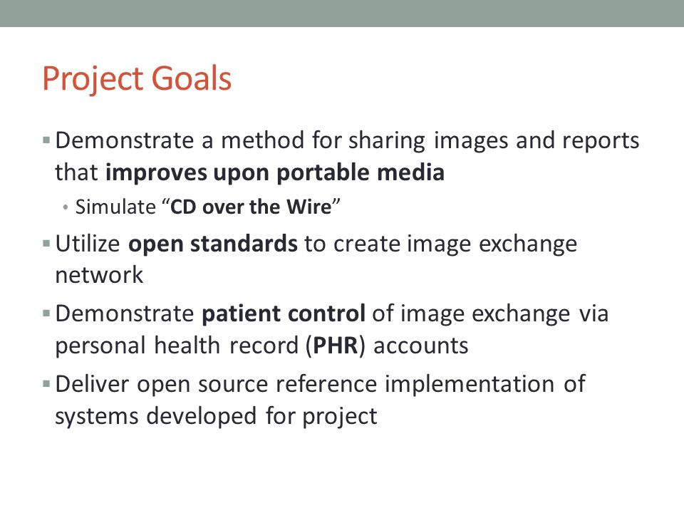 Project Goals Demonstrate a method for sharing images and reports that improves upon portable media.