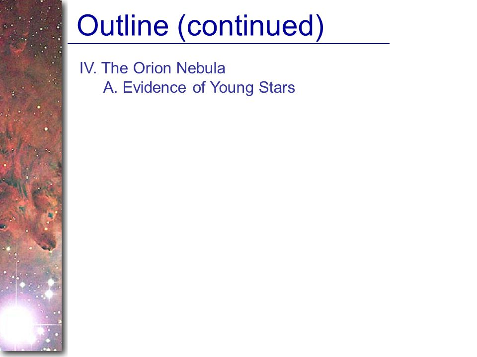 Outline (continued) IV. The Orion Nebula A. Evidence of Young Stars