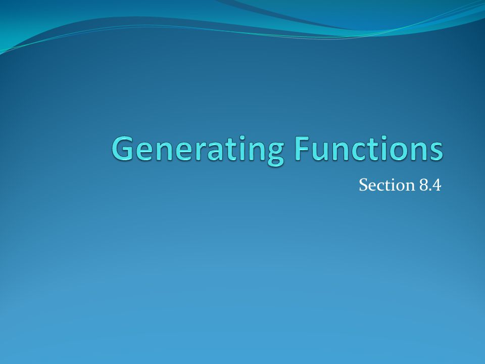 Generating Functions Section 8.4